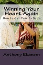 Winning Your Heart Again - How to Get Your Ex Back