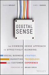Digital Sense - The Common Sense Approach to Effectively Blending Social Business Strategy, Marketing Technology, and Customer Experience