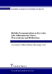 Mobile Communication in Everyday Life - Ethnographic Views, Observations and Reflections